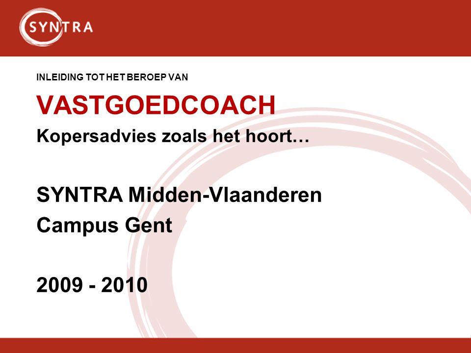 INLEIDING TOT HET BEROEP VAN VASTGOEDCOACH Kopersadvies zoals het hoort… SYNTRA Midden-Vlaanderen Campus Gent 2009 - 2010