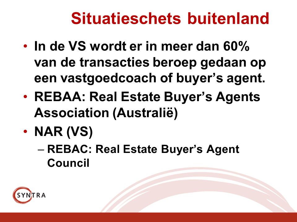 Situatieschets buitenland •In de VS wordt er in meer dan 60% van de transacties beroep gedaan op een vastgoedcoach of buyer's agent.