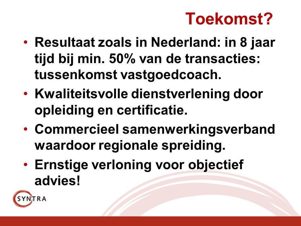 Toekomst. •Resultaat zoals in Nederland: in 8 jaar tijd bij min.