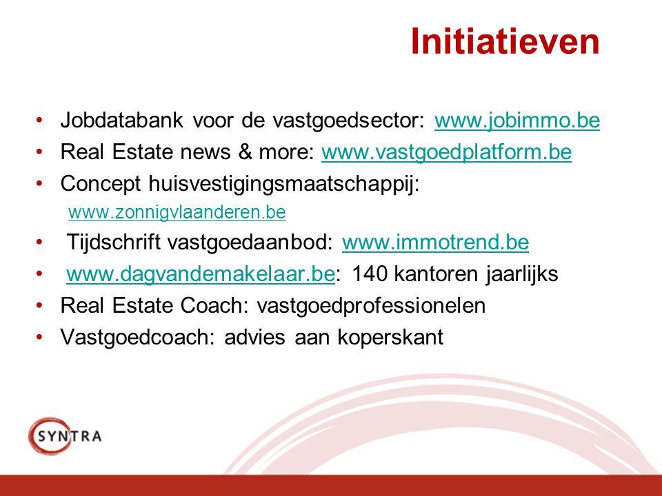 Initiatieven •Jobdatabank voor de vastgoedsector: www.jobimmo.bewww.jobimmo.be •Real Estate news & more: www.vastgoedplatform.bewww.vastgoedplatform.be •Concept huisvestigingsmaatschappij: www.zonnigvlaanderen.be • Tijdschrift vastgoedaanbod: www.immotrend.bewww.immotrend.be • www.dagvandemakelaar.be: 140 kantoren jaarlijkswww.dagvandemakelaar.be •Real Estate Coach: vastgoedprofessionelen •Vastgoedcoach: advies aan koperskant