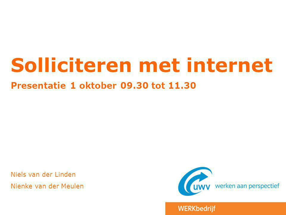 Solliciteren met internet Presentatie 1 oktober 09.30 tot 11.30 Niels van der Linden Nienke van der Meulen