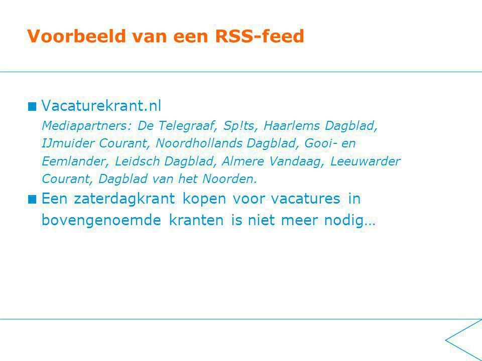 Voorbeeld van een RSS-feed Vacaturekrant.nl Mediapartners: De Telegraaf, Sp!ts, Haarlems Dagblad, IJmuider Courant, Noordhollands Dagblad, Gooi- en Eemlander, Leidsch Dagblad, Almere Vandaag, Leeuwarder Courant, Dagblad van het Noorden.