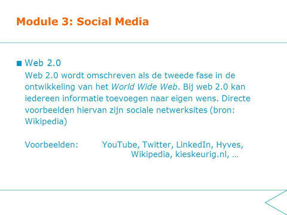 Module 3: Social Media Web 2.0 Web 2.0 wordt omschreven als de tweede fase in de ontwikkeling van het World Wide Web.