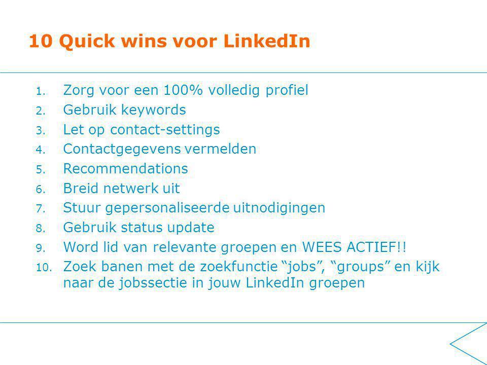 10 Quick wins voor LinkedIn 1. Zorg voor een 100% volledig profiel 2.