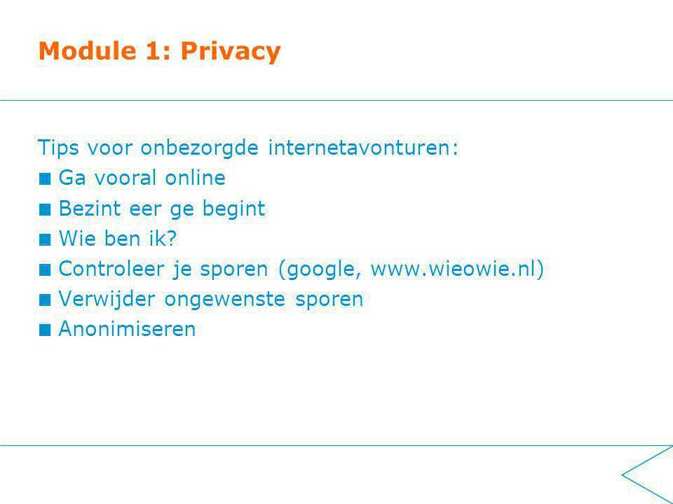 Module 1: Privacy Tips voor onbezorgde internetavonturen: Ga vooral online Bezint eer ge begint Wie ben ik.