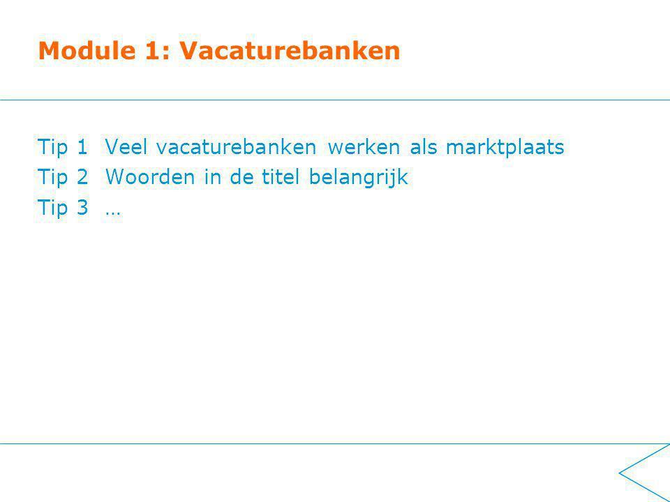 Module 1: Vacaturebanken Tip 1 Veel vacaturebanken werken als marktplaats Tip 2Woorden in de titel belangrijk Tip 3…