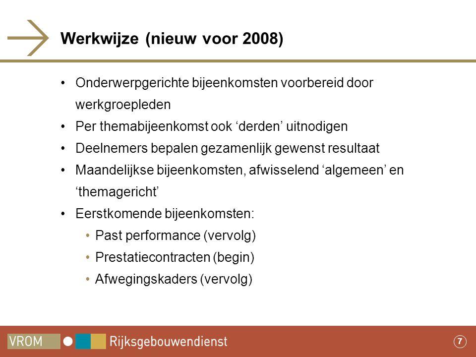 7 Werkwijze (nieuw voor 2008) •Onderwerpgerichte bijeenkomsten voorbereid door werkgroepleden •Per themabijeenkomst ook 'derden' uitnodigen •Deelnemer