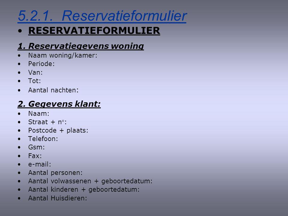 5.2. Documenten voor reservatie 5.2.1. Reservatieformulier 5.2.2. Reservatiebevestiging 5.2.3. Wegbeschrijving 5.2.4. Inventaris