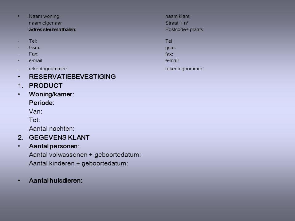 5.2.2. Reservatiebevestiging •Naam woning:naam klant: naam eigenaarStraat + n° adres sleutel afhalen: Postcode+ plaats -Tel:Tel: -Gsm:gsm: -Fax:fax: -