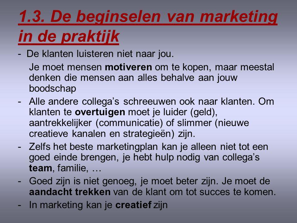 1.2. Wat kan je bereiken via marketing •Het doel van marketing is klanten bereiken en hen ertoe bewegen je product te kopen, te gebruiken en opnieuw t