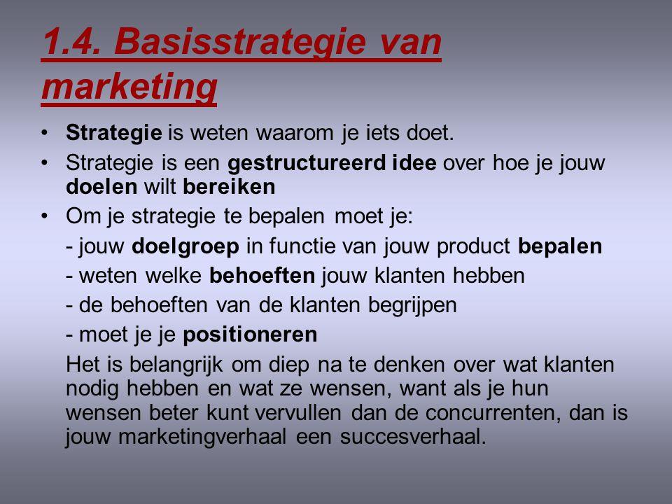 1.4.Basisstrategie van marketing •Strategie is weten waarom je iets doet.