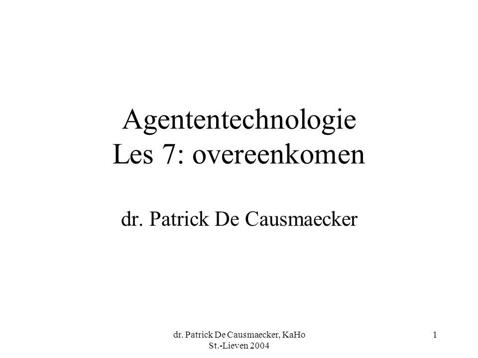dr. Patrick De Causmaecker, KaHo St.-Lieven 2004 1 Agententechnologie Les 7: overeenkomen dr.