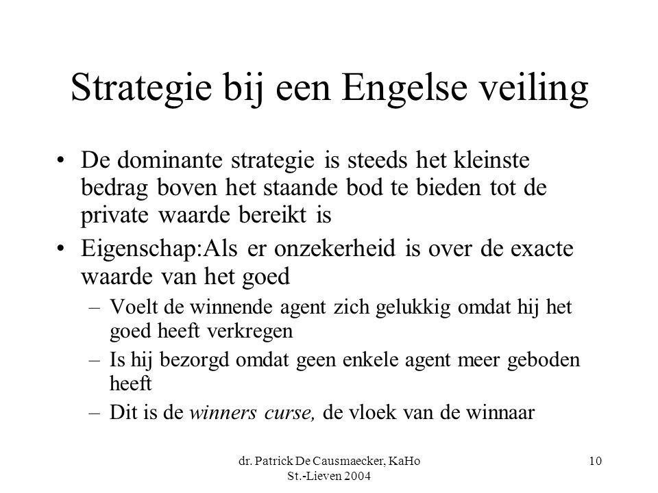 dr. Patrick De Causmaecker, KaHo St.-Lieven 2004 10 Strategie bij een Engelse veiling •De dominante strategie is steeds het kleinste bedrag boven het