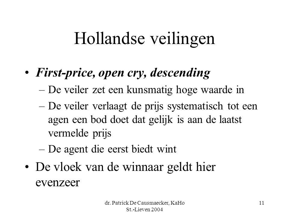 dr. Patrick De Causmaecker, KaHo St.-Lieven 2004 11 Hollandse veilingen •First-price, open cry, descending –De veiler zet een kunsmatig hoge waarde in