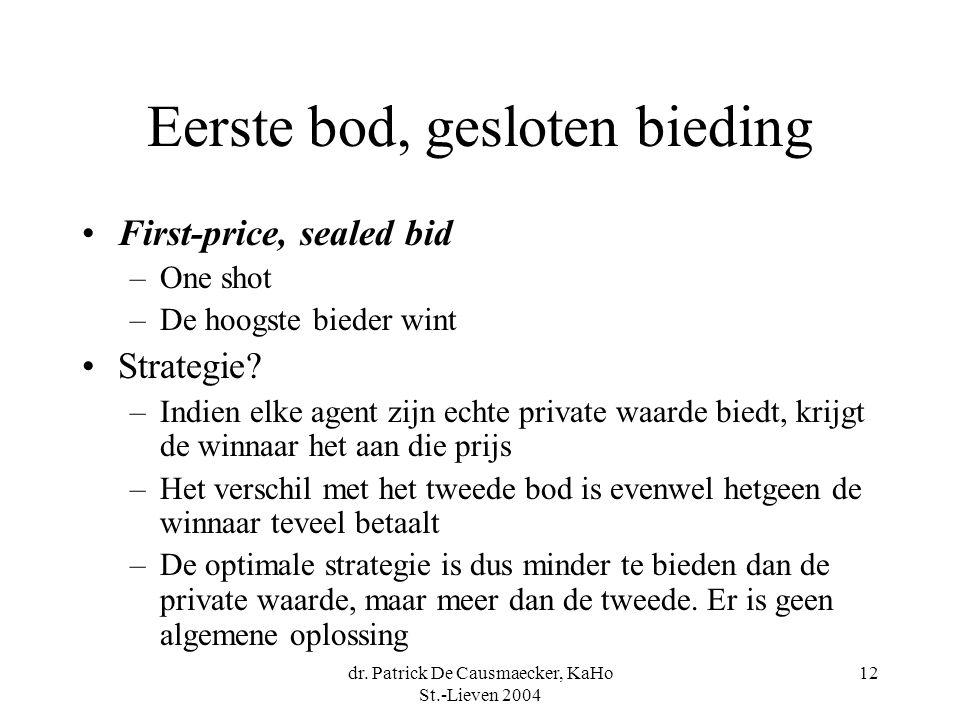 dr. Patrick De Causmaecker, KaHo St.-Lieven 2004 12 Eerste bod, gesloten bieding •First-price, sealed bid –One shot –De hoogste bieder wint •Strategie