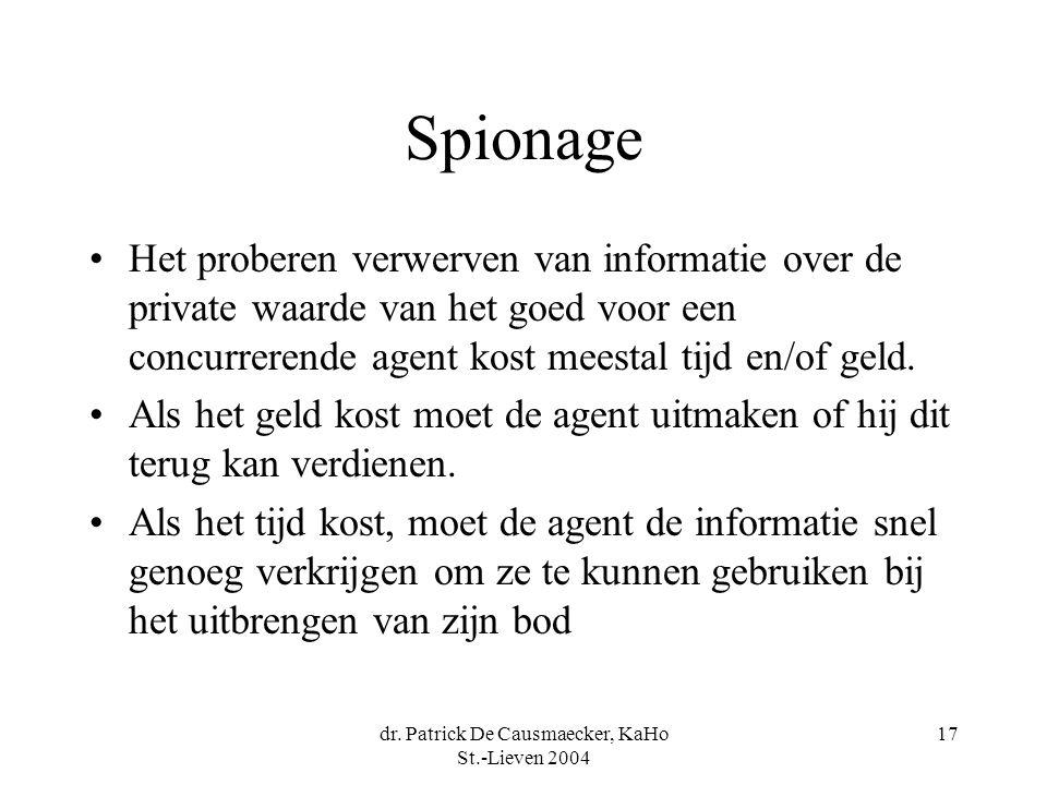 dr. Patrick De Causmaecker, KaHo St.-Lieven 2004 17 Spionage •Het proberen verwerven van informatie over de private waarde van het goed voor een concu