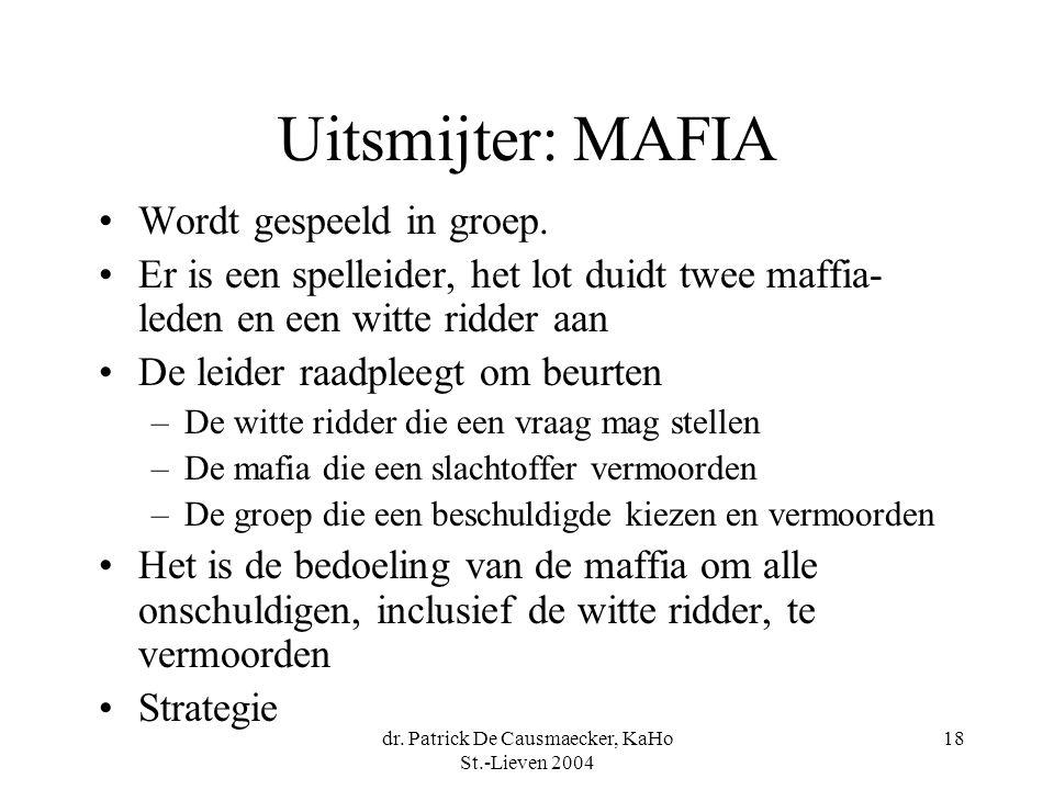 dr. Patrick De Causmaecker, KaHo St.-Lieven 2004 18 Uitsmijter: MAFIA •Wordt gespeeld in groep.