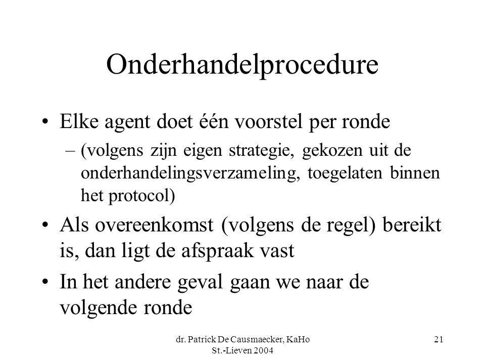 dr. Patrick De Causmaecker, KaHo St.-Lieven 2004 21 Onderhandelprocedure •Elke agent doet één voorstel per ronde –(volgens zijn eigen strategie, gekoz