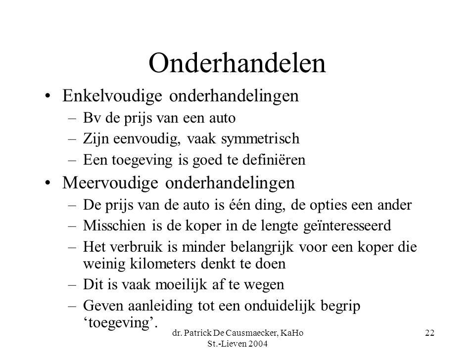 dr. Patrick De Causmaecker, KaHo St.-Lieven 2004 22 Onderhandelen •Enkelvoudige onderhandelingen –Bv de prijs van een auto –Zijn eenvoudig, vaak symme