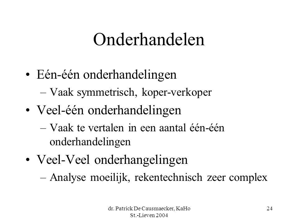 dr. Patrick De Causmaecker, KaHo St.-Lieven 2004 24 Onderhandelen •Eén-één onderhandelingen –Vaak symmetrisch, koper-verkoper •Veel-één onderhandeling