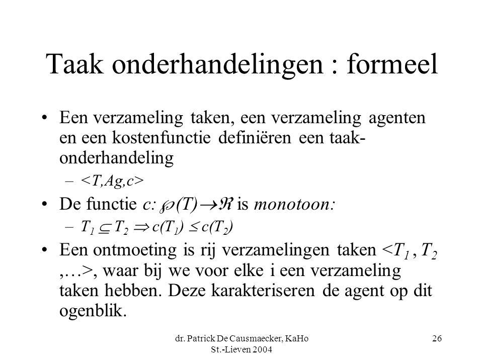 dr. Patrick De Causmaecker, KaHo St.-Lieven 2004 26 Taak onderhandelingen : formeel •Een verzameling taken, een verzameling agenten en een kostenfunct