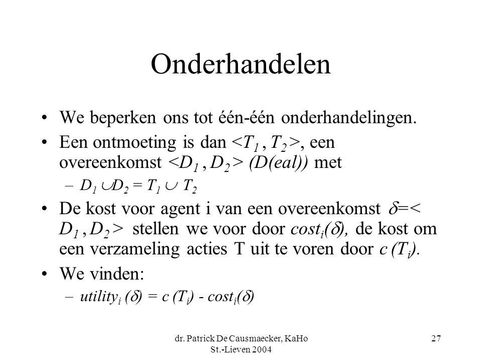 dr. Patrick De Causmaecker, KaHo St.-Lieven 2004 27 Onderhandelen •We beperken ons tot één-één onderhandelingen. •Een ontmoeting is dan, een overeenko