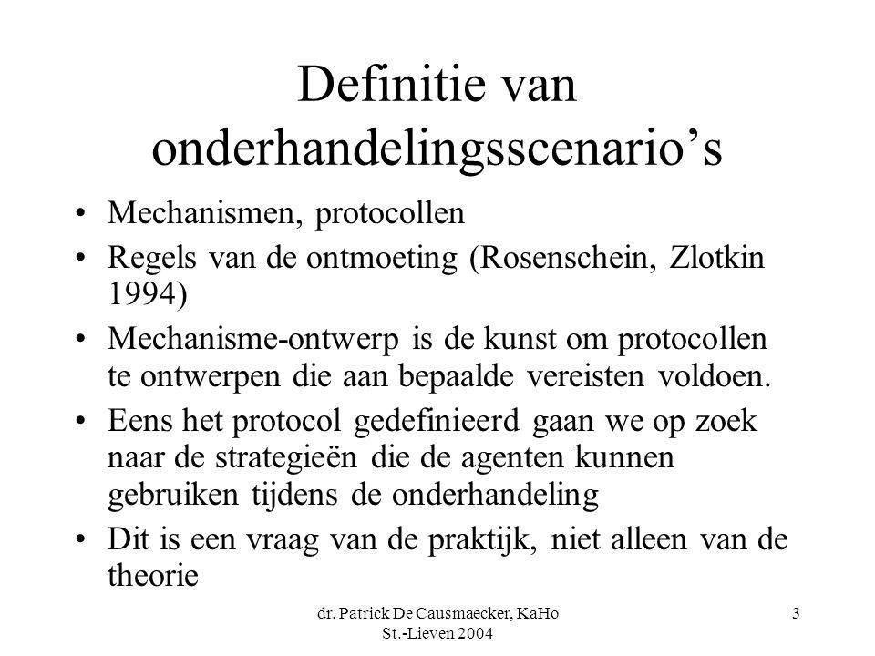 dr. Patrick De Causmaecker, KaHo St.-Lieven 2004 3 Definitie van onderhandelingsscenario's •Mechanismen, protocollen •Regels van de ontmoeting (Rosens