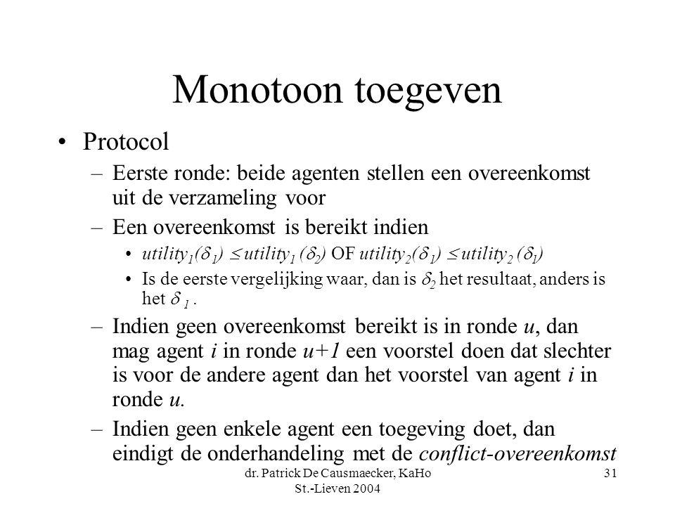dr. Patrick De Causmaecker, KaHo St.-Lieven 2004 31 Monotoon toegeven •Protocol –Eerste ronde: beide agenten stellen een overeenkomst uit de verzameli