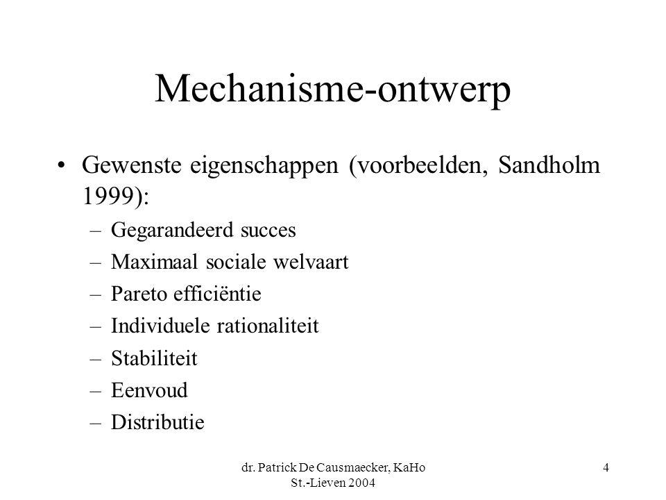 dr. Patrick De Causmaecker, KaHo St.-Lieven 2004 4 Mechanisme-ontwerp •Gewenste eigenschappen (voorbeelden, Sandholm 1999): –Gegarandeerd succes –Maxi