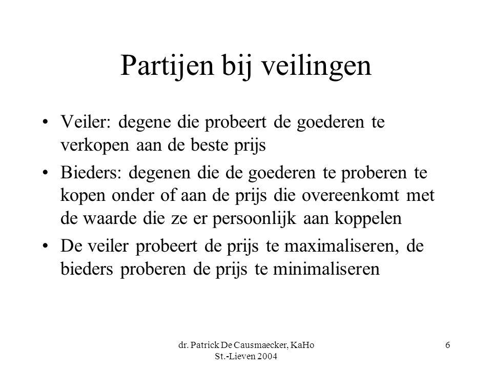 dr. Patrick De Causmaecker, KaHo St.-Lieven 2004 6 Partijen bij veilingen •Veiler: degene die probeert de goederen te verkopen aan de beste prijs •Bie