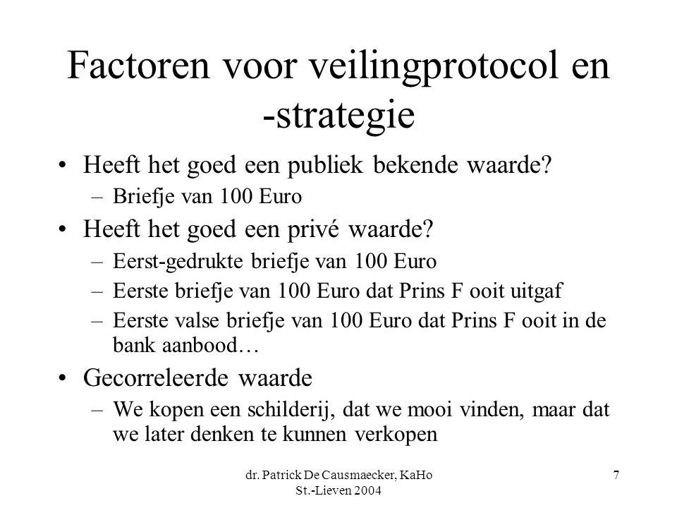 dr. Patrick De Causmaecker, KaHo St.-Lieven 2004 7 Factoren voor veilingprotocol en -strategie •Heeft het goed een publiek bekende waarde? –Briefje va