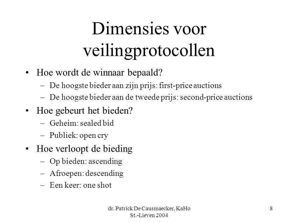 dr. Patrick De Causmaecker, KaHo St.-Lieven 2004 8 Dimensies voor veilingprotocollen •Hoe wordt de winnaar bepaald? –De hoogste bieder aan zijn prijs: