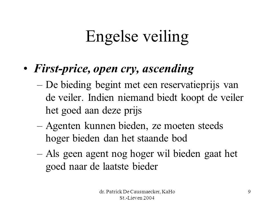 dr. Patrick De Causmaecker, KaHo St.-Lieven 2004 9 Engelse veiling •First-price, open cry, ascending –De bieding begint met een reservatieprijs van de