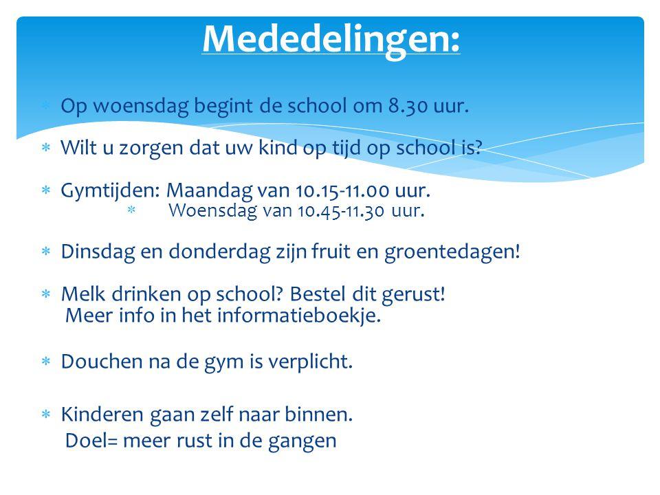  Op woensdag begint de school om 8.30 uur.  Wilt u zorgen dat uw kind op tijd op school is?  Gymtijden: Maandag van 10.15-11.00 uur.  Woensdag van