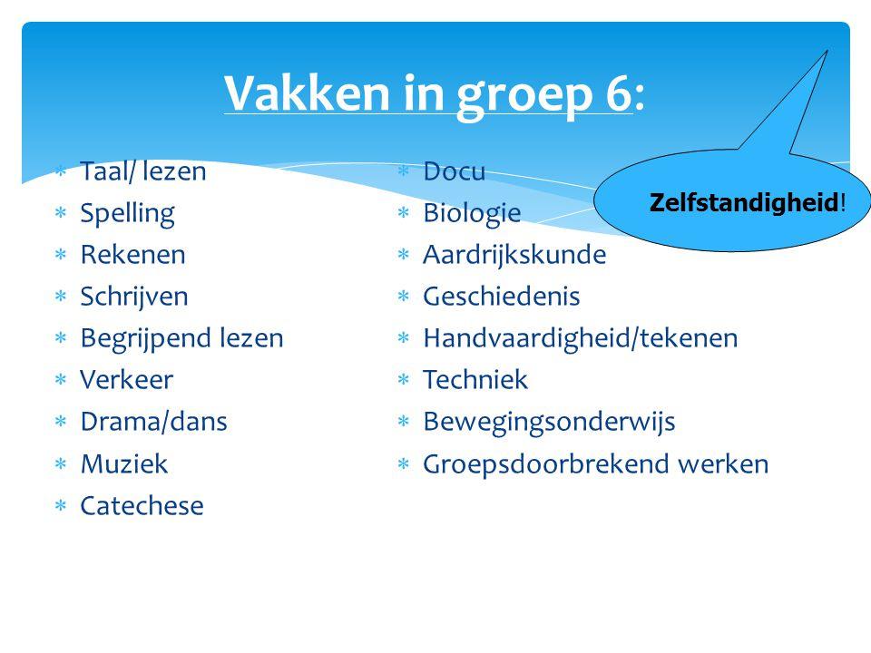 Vakken in groep 6:  Taal/ lezen  Spelling  Rekenen  Schrijven  Begrijpend lezen  Verkeer  Drama/dans  Muziek  Catechese  Docu  Biologie  A