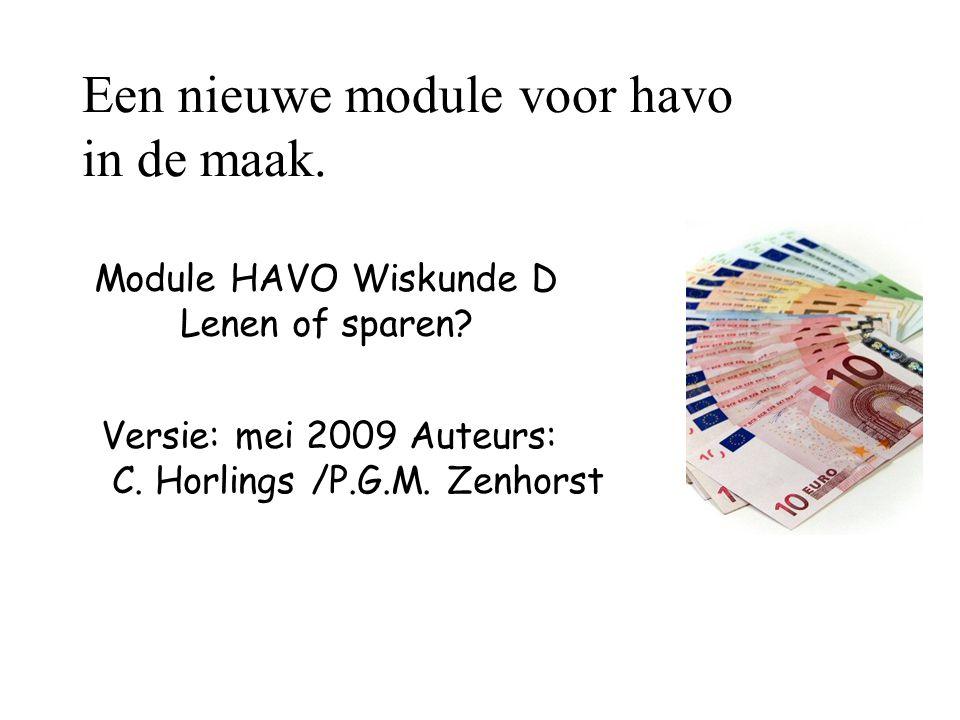 Een nieuwe module voor havo in de maak. Module HAVO Wiskunde D Lenen of sparen? Versie: mei 2009 Auteurs: C. Horlings /P.G.M. Zenhorst