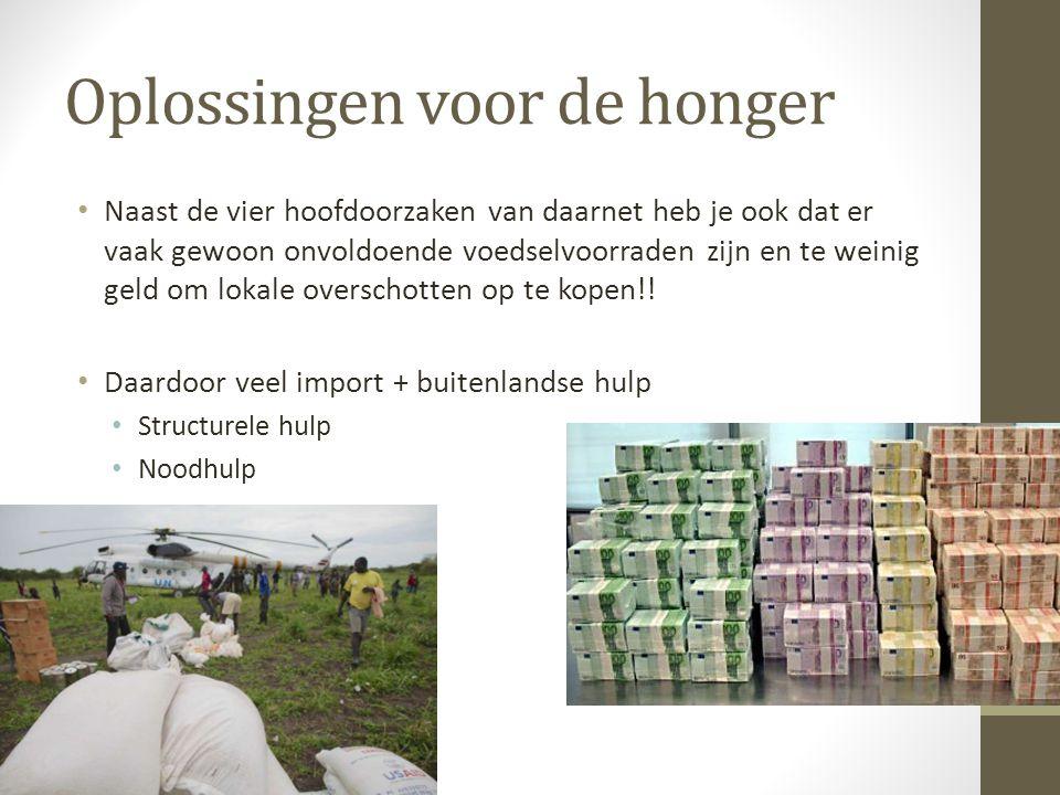 Oplossingen voor de honger • Naast de vier hoofdoorzaken van daarnet heb je ook dat er vaak gewoon onvoldoende voedselvoorraden zijn en te weinig geld