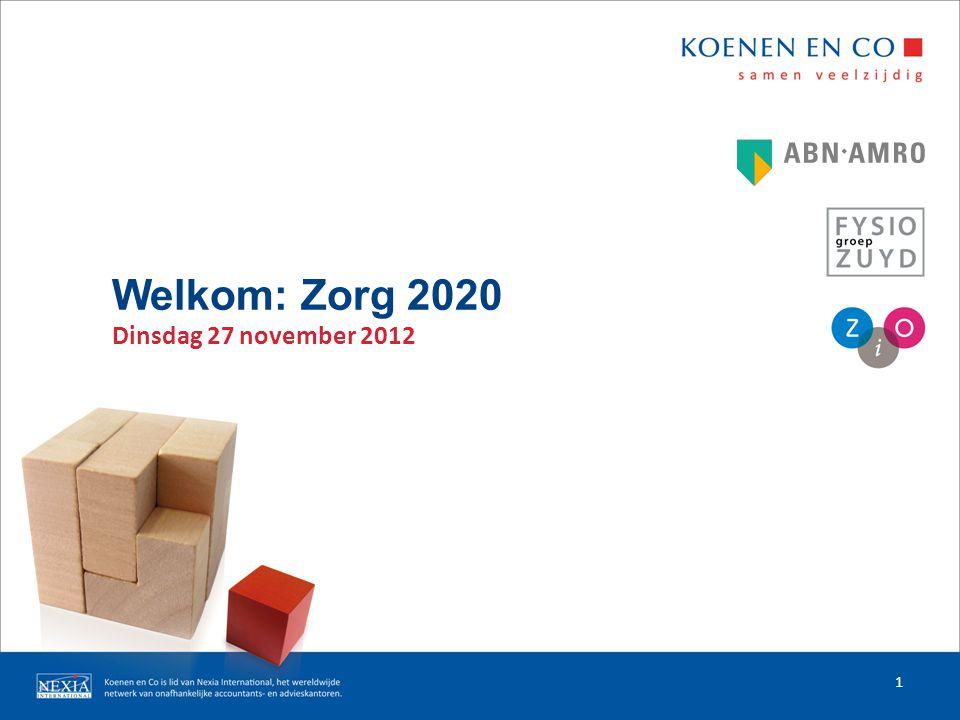 Welkom: Zorg 2020 Dinsdag 27 november 2012 1