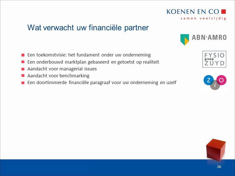 Wat verwacht uw financiële partner Een toekomstvisie: het fundament onder uw onderneming Een onderbouwd marktplan gebaseerd en getoetst op realiteit Aandacht voor managerial issues Aandacht voor benchmarking Een doortimmerde financiële paragraaf voor uw onderneming en uzelf 26