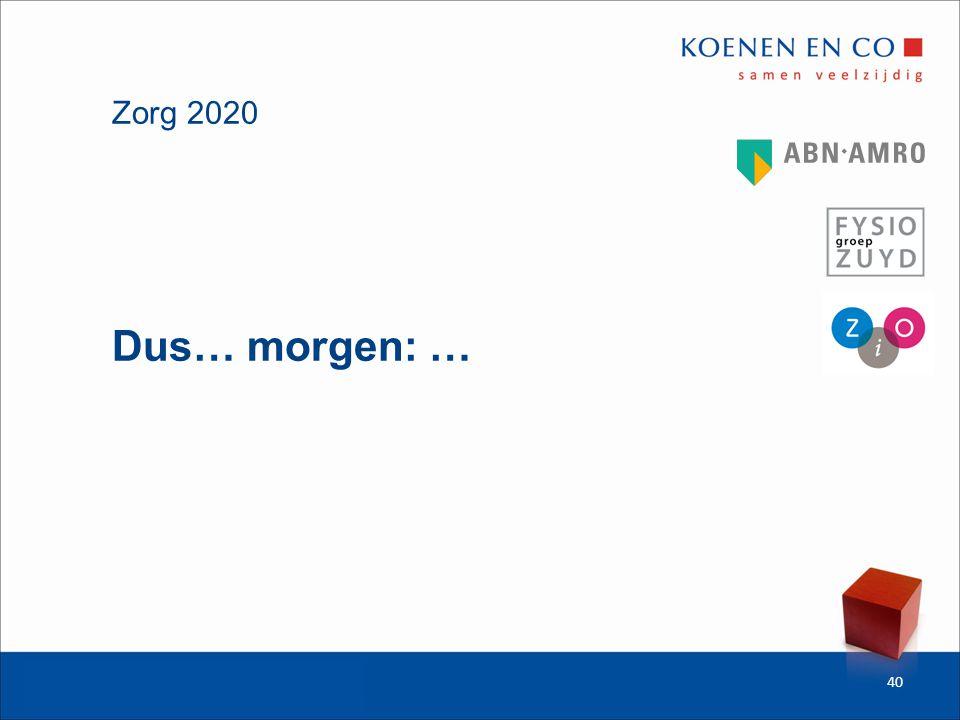 Zorg 2020 40 Dus… morgen: …