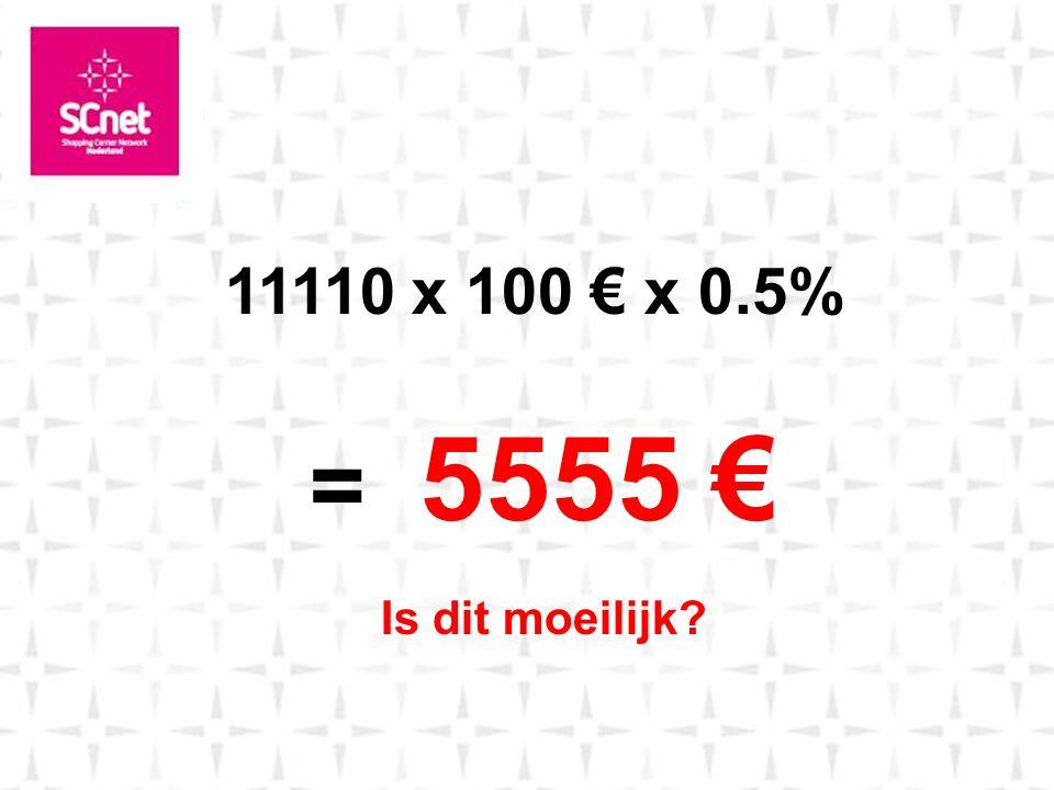 11110 x 100 € x 0.5% = 5555 € Is dit moeilijk