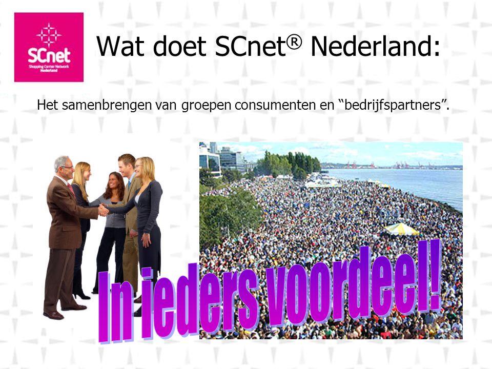 Wat doet SCnet ® Nederland: Het samenbrengen van groepen consumenten en bedrijfspartners .