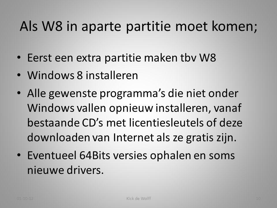 Als W8 in aparte partitie moet komen; • Eerst een extra partitie maken tbv W8 • Windows 8 installeren • Alle gewenste programma's die niet onder Windo