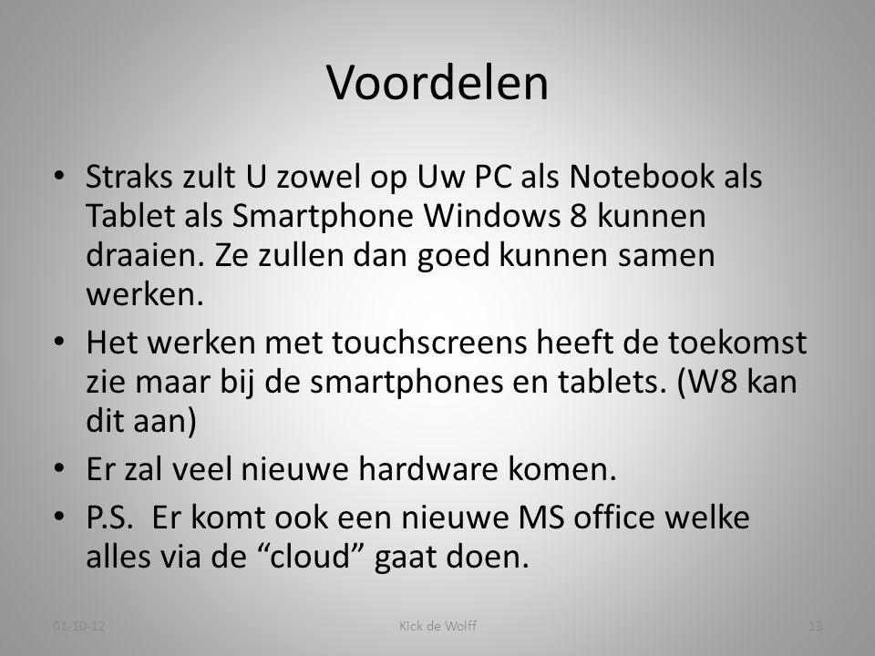 Voordelen • Straks zult U zowel op Uw PC als Notebook als Tablet als Smartphone Windows 8 kunnen draaien. Ze zullen dan goed kunnen samen werken. • He