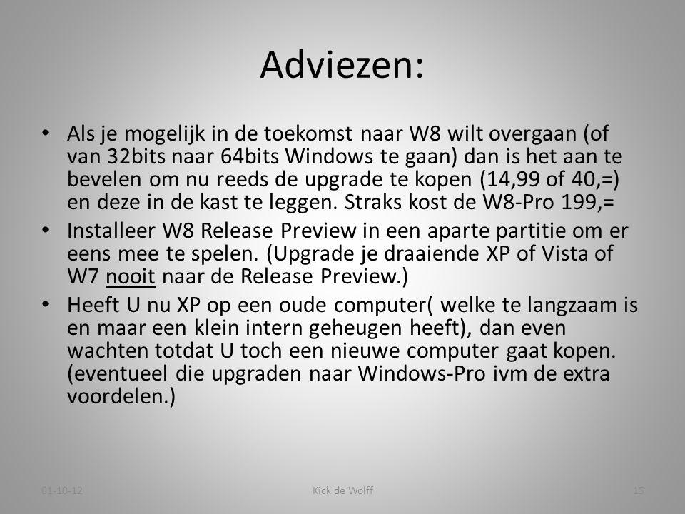 Adviezen: • Als je mogelijk in de toekomst naar W8 wilt overgaan (of van 32bits naar 64bits Windows te gaan) dan is het aan te bevelen om nu reeds de