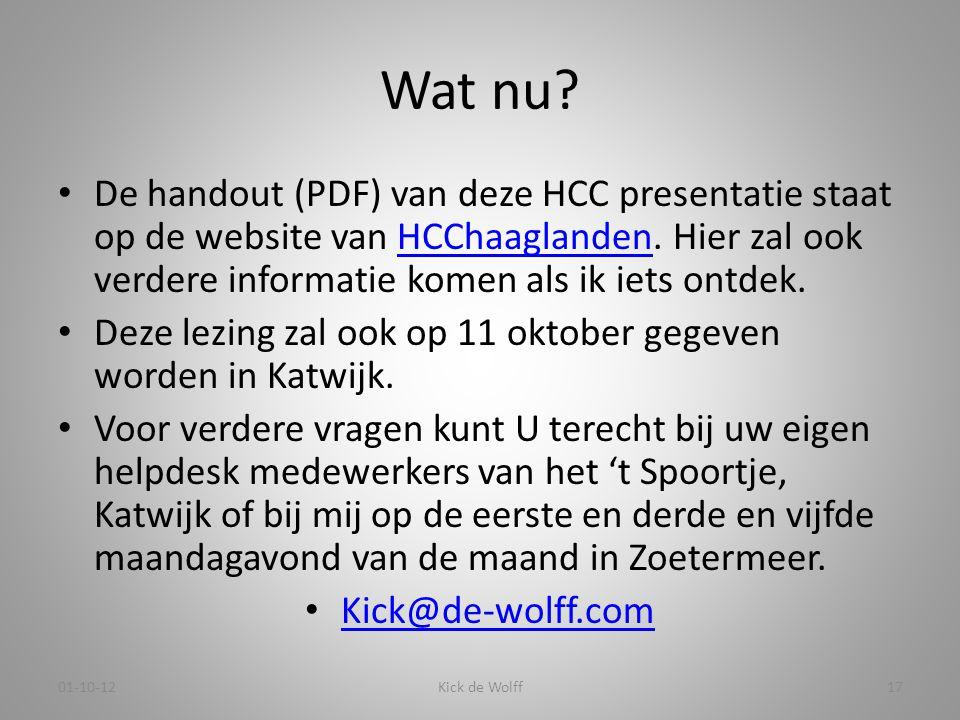 Wat nu? • De handout (PDF) van deze HCC presentatie staat op de website van HCChaaglanden. Hier zal ook verdere informatie komen als ik iets ontdek.HC