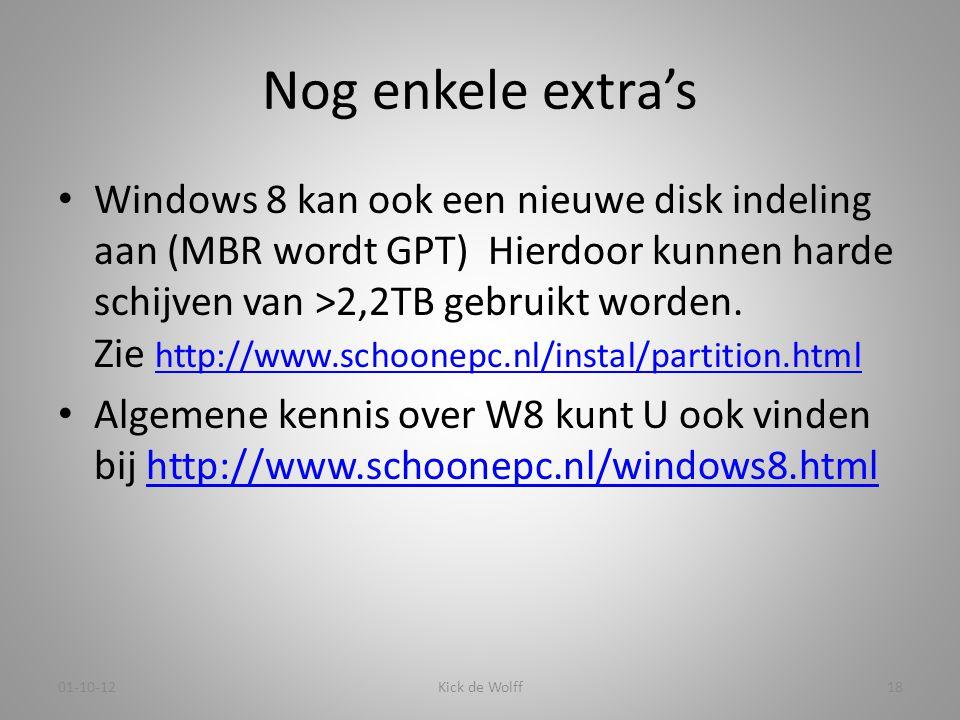 Nog enkele extra's • Windows 8 kan ook een nieuwe disk indeling aan (MBR wordt GPT) Hierdoor kunnen harde schijven van >2,2TB gebruikt worden. Zie htt