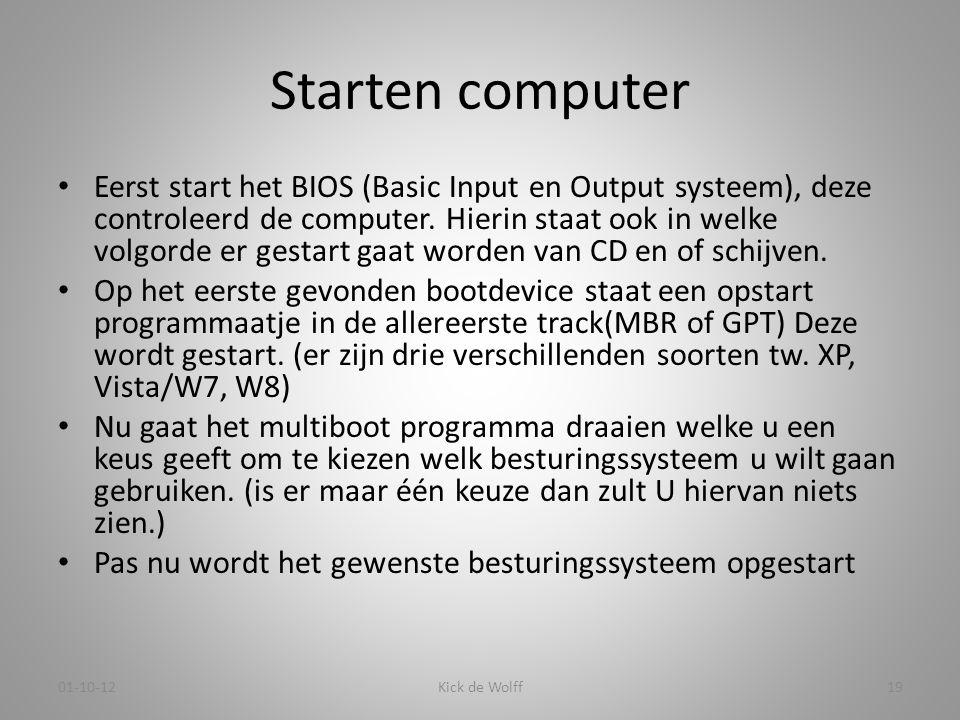 Starten computer • Eerst start het BIOS (Basic Input en Output systeem), deze controleerd de computer. Hierin staat ook in welke volgorde er gestart g