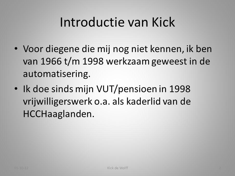 Introductie van Kick • Voor diegene die mij nog niet kennen, ik ben van 1966 t/m 1998 werkzaam geweest in de automatisering. • Ik doe sinds mijn VUT/p