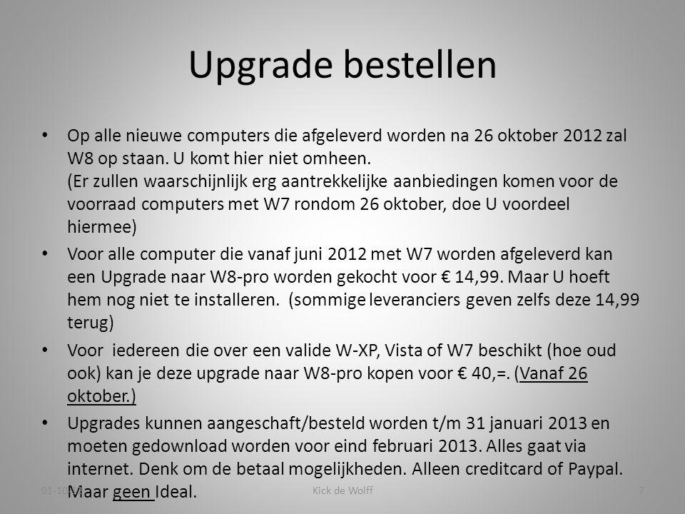 Upgrade bestellen • Op alle nieuwe computers die afgeleverd worden na 26 oktober 2012 zal W8 op staan. U komt hier niet omheen. (Er zullen waarschijnl